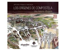 Los Orígenes de Compostela- Una historia dibujada- Arturo Franco