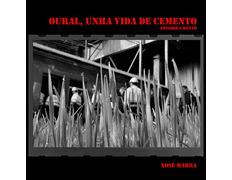Oural, Unha vida de cemento - Fotodocumento - Xosé Marra
