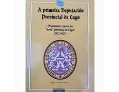 A primeira Deputación Provincial de Lugo-Xaime Félix López Arias