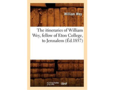 The itineraries of William Wey, fellow of Eton College to Jerusa