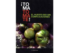 Toma Tomate! El Huerto Bio sin complicaciones- C. Candal Couto